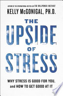 """""""The Upside of Stress: Why Stress Is Good for You, and How to Get Good at It"""" by Kelly McGonigal"""