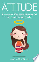 Attitude Discover The True Power Of A Positive Attitude