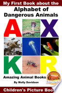 My First Book about the Alphabet of Dangerous Animals - Amazing Animal Books - Children's Picture Books