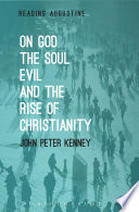 On God  The Soul  Evil and the Rise of Christianity