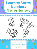 Learn to Write Numbers - Tracing Numbers Workbook for Kindergarten Kids Ages 4-6 Book