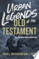 """Urban Legends of the Old Testament: 40 Common Misconceptions"" by David A. Croteau, Gary Yates"