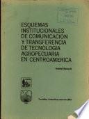Esquemas Institucionales de Comunixacion Y Transferenvia de Tecnologia Agropecuaria en Centroamerica
