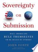 Sovereignty Or Submission  : Will Americans Rule Themselves Or be Ruled by Others?