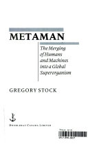 Metaman   the Merging of Humans and Machines Into a Global Superorganism