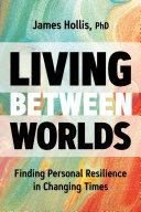 Living Between Worlds