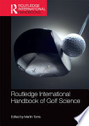 """Routledge International Handbook of Golf Science"" by Martin Toms"
