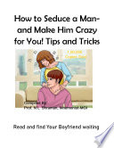 How to Seduce a Man- and Make Him Crazy for You! Tips and Tricks