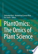 """PlantOmics: The Omics of Plant Science"" by Debmalya Barh, Muhammad Sarwar Khan, Eric Davies"