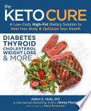 """The Keto Cure: A Low Carb High Fat Dietary Solution to Heal Your Body and Optimize Your Health"" by Jimmy Moore, Adam Nally"