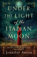 Under the Light of the Italian Moon  Inspired by a True Story of Love and Women s Resilience During the Rise of Fascism and WWII Book