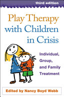 Play Therapy with Children in Crisis  Third Edition