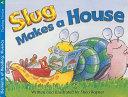 Slug Makes a House  Grade 1