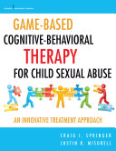 Game-Based Cognitive-Behavioral Therapy for Child Sexual Abuse [Pdf/ePub] eBook