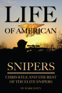 Life of American Snipers: Chris Kyle and the Rest of the Elite Snipers: