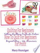 Quilting For Beginners: How To Quilt For Beginners For Profit