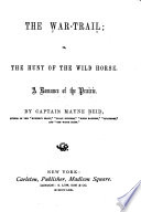 The War-trail; Or, The Hunt of the Wild Horse, a Romance of the Prairie