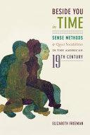 Beside you in time : sense methods & queer sociabilities in the American 19th century / Elizabeth Freeman