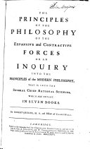 The Principles of the Philosophy of the Expansive and Contractive Forces; Or, An Inquiry Into the Principles of Modern Philosophy