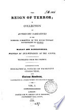 Reign of terror  authentic narratives of the horrors committed by the revolutionary government of France under Marat and Robespierre  by eyewitnesses  Tr  from the Fr