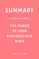 Summary of Joseph Murphy's The Power of Your Subconscious Mind by Swift Reads
