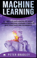 Machine Learning   A Complete Exploration of Highly Advanced Machine Learning Concepts  Best Practices and Techniques