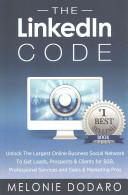 The LinkedIn code: unlock the largest online business social network to get leads, prospects & clients for B2B, professional services and sales & marketing pros