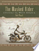 """The Masked Rider: Cycling in West Africa"" by Neil Peart"