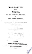 A Narrative of the conspiracy for the forcible abduction of Miss M  Glenn  containing an account of the personations of that young lady  and the proofs of her innocence   By G  L  Tuckett