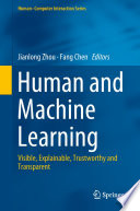 """Human and Machine Learning: Visible, Explainable, Trustworthy and Transparent"" by Jianlong Zhou, Fang Chen"