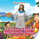 A Collection of Bedtime Bible Stories for Children   Children   s Jesus Book Book PDF