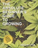 The Absolute Beginner s Guide To Growing Cannabis