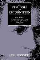 The Struggle for Recognition: The Moral Grammar of Social ...