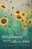 Wildflowers and the Call to the Altar