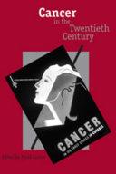 Cancer in the Twentieth Century