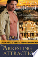 An Arresting Attraction To Protect And Serve Heroes In Uniform Series Book 2  Book PDF