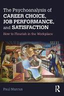 The Psychoanalysis of Career Choice  Job Performance  and Satisfaction