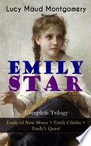 Emily Star Complete Trilogy Emily Of New Moon Emily Climbs Emily S Quest