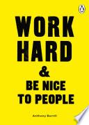 Work Hard Be Nice To People