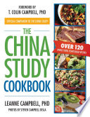 """The China Study Cookbook: Over 120 Whole Food, Plant-Based Recipes"" by LeAnne Campbell, T. Colin Campbell, Steven Campbell Disla"