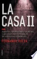 La Casa II  : CNI: Agentes, operaciones secretas y acciones inconfensables de los espías españoles.