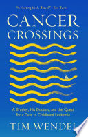 Cancer Crossings: A Brother, His Doctors, And The Quest For ...