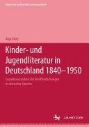 Kinder- und Jugendliteratur in Deutschland 1840 - 1950. 1. (A - F)