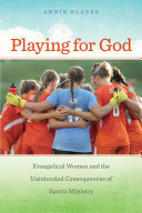 Playing for God: Evangelical Women and the Unintended Consequences ...