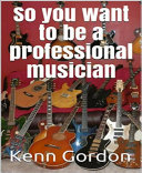 So you want to be a professional musician