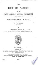 The Book of Nature  or  the True sense of things explained and made easy to the capacities of children     The twelfth edition