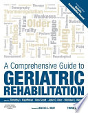 """A Comprehensive Guide to Geriatric Rehabilitation: [previously entitled Geriatric Rehabilitation Manual]"" by Timothy L. Kauffman, Ronald W. Scott, John O. Barr, Michael L. Moran"
