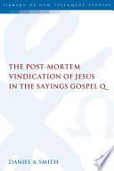 The Post Mortem Vindication of Jesus in the Sayings Gospel Q