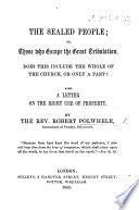 The Sealed People: Or, Those who Escape the Great Tribulation ... Also a Letter on the Right Use of Prosperity