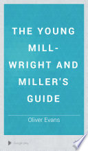 The Young Mill wright and Miller s Guide Book